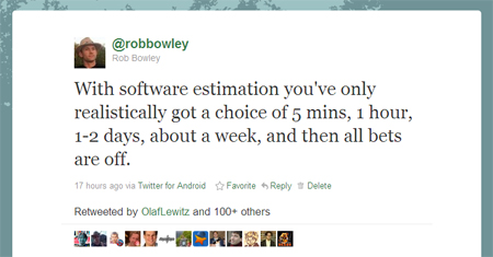 &quot;With software estimation you've only realistically got a choice of 5 mins, 1 hour, 1-2 days, about a week, and then all bets are off.&quot;
